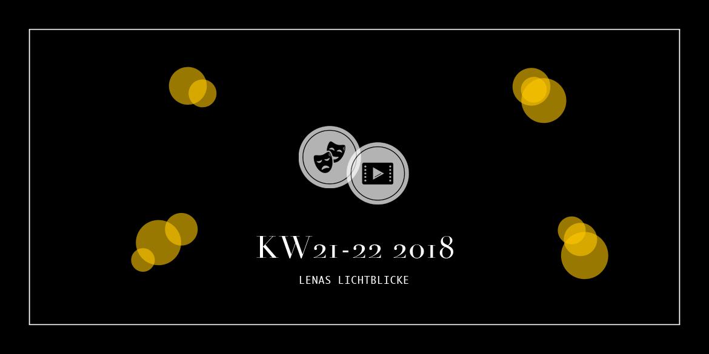 lenas lichtblicke kw21 22 2018 kino theater und das. Black Bedroom Furniture Sets. Home Design Ideas